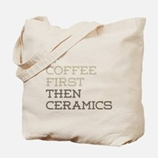 Coffee Then Ceramics Tote Bag