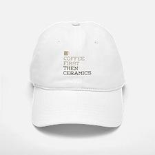 Coffee Then Ceramics Baseball Baseball Cap