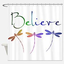 Believe...dragonflies Shower Curtain
