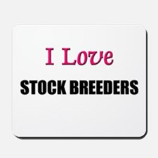 I Love STOCK BREEDERS Mousepad