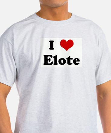 I Love Elote T-Shirt