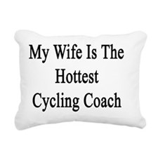 My Wife Is The Hottest C Rectangular Canvas Pillow