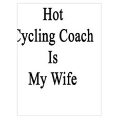 Yes That Hot Cycling Coach Is My Wife Poster