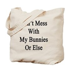 Don't Mess With My Bunnies Or Else  Tote Bag