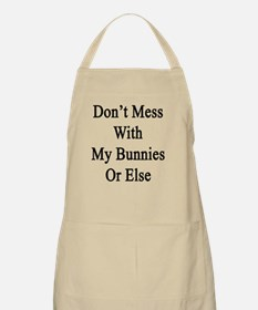 Don't Mess With My Bunnies Or Else  Apron