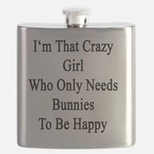 I'm That Crazy Girl Who Only Needs Bunnies T Flask