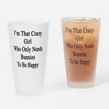 I'm That Crazy Girl Who Only Needs  Drinking Glass
