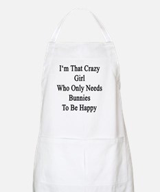 I'm That Crazy Girl Who Only Needs Bunnies T Apron