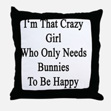 I'm That Crazy Girl Who Only Needs Bu Throw Pillow
