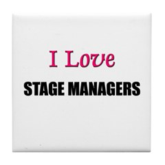 I Love STAGE MANAGERS Tile Coaster
