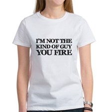 I'm Not the Guy You Fire T-Shirt