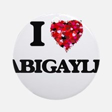 I Love Abigayle Ornament (Round)