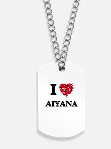 I Love Aiyana Dog Tags