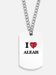 I Love Aleah Dog Tags