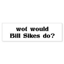 Bill Sikes Bumper Bumper Sticker