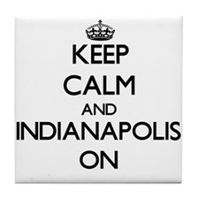 Keep Calm and Indianapolis ON Tile Coaster
