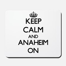 Keep Calm and Anaheim ON Mousepad