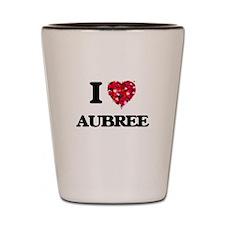I Love Aubree Shot Glass