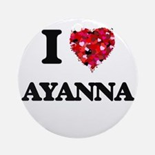 I Love Ayanna Ornament (Round)