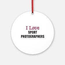 I Love SPORT PHOTOGRAPHERS Ornament (Round)