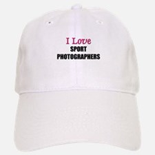 I Love SPORT PHOTOGRAPHERS Baseball Baseball Cap