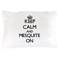 Keep Calm and Mesquite ON Pillow Case