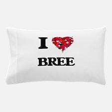 I Love Bree Pillow Case