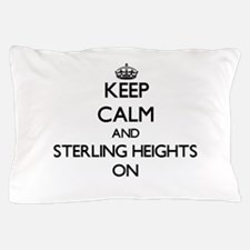 Keep Calm and Sterling Heights ON Pillow Case