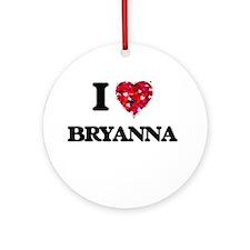 I Love Bryanna Ornament (Round)