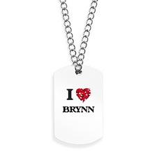 I Love Brynn Dog Tags