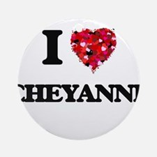 I Love Cheyanne Ornament (Round)