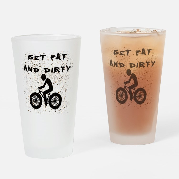 FAT BIKE-GET FAT AND DIRTY Drinking Glass