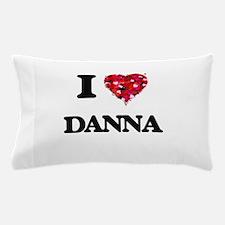 I Love Danna Pillow Case