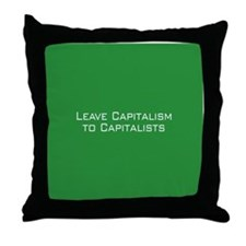 Leave Capitalism to Capitalists Throw Pillow