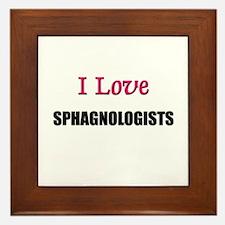 I Love SPHAGNOLOGISTS Framed Tile