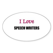 I Love SPEECH WRITERS Oval Decal