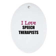 I Love SPEECH THERAPISTS Oval Ornament
