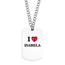 I Love Isabela Dog Tags