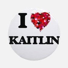 I Love Kaitlin Ornament (Round)