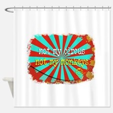 Not My Circus Not My Monkeys Shredd Shower Curtain