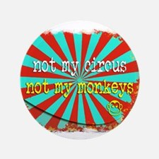 Not My Circus Not My Monkeys Shredded Button