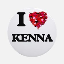 I Love Kenna Ornament (Round)