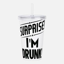 Surprise I'm DRUNK Acrylic Double-wall Tumbler