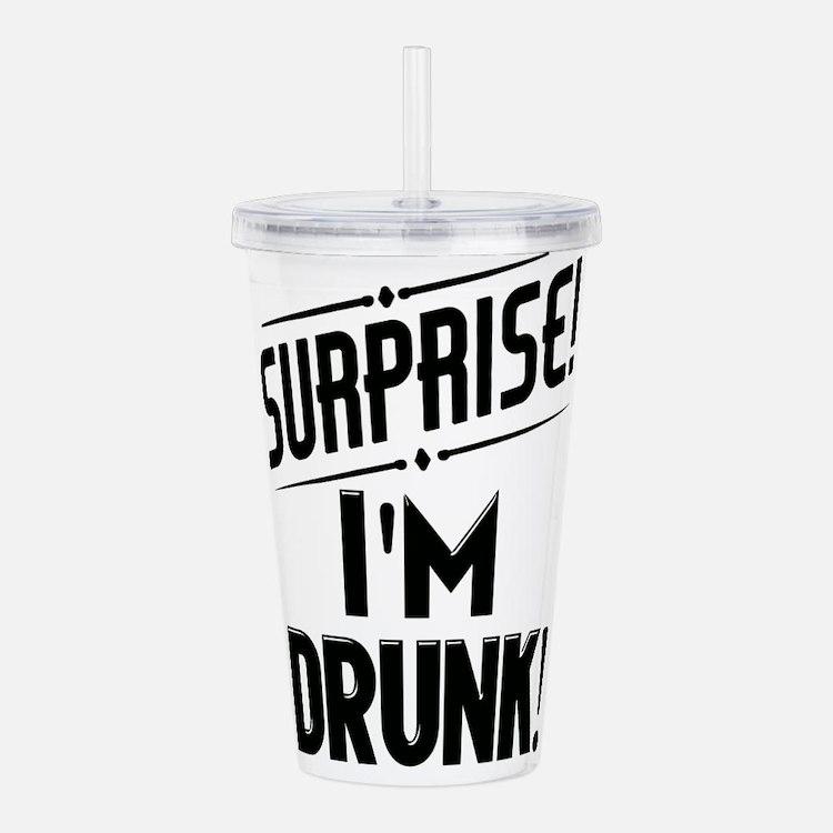 Surprise I'm DRUNK Acrylic Double-wall Tumbler