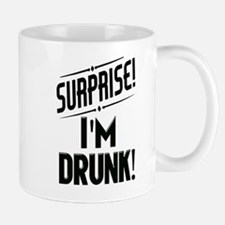 Surprise I'm DRUNK Mugs