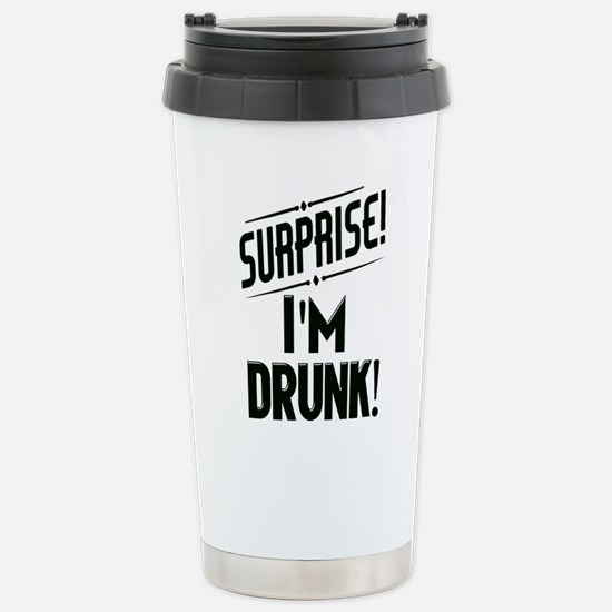 Surprise I'm DRUNK Stainless Steel Travel Mug