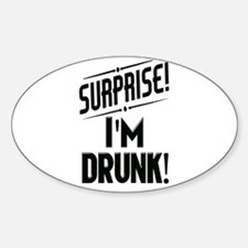 Surprise I'm DRUNK Decal