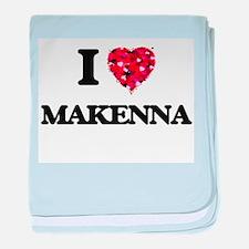 I Love Makenna baby blanket