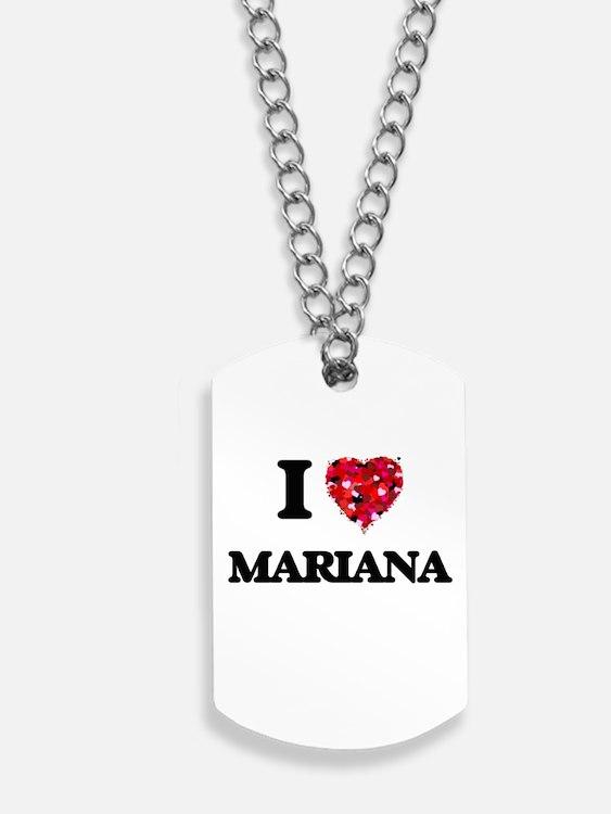I Love Mariana Dog Tags
