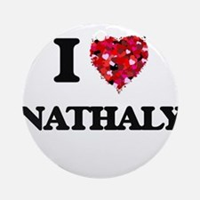 I Love Nathaly Ornament (Round)